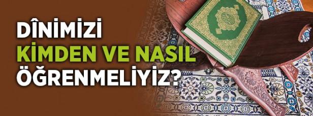 Dini Kimden ve Nereden Öğrenmeliyiz?