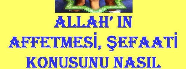 Allah ın Affetmesi, Şefaati Konusunu Nasıl Anlamalıyız.