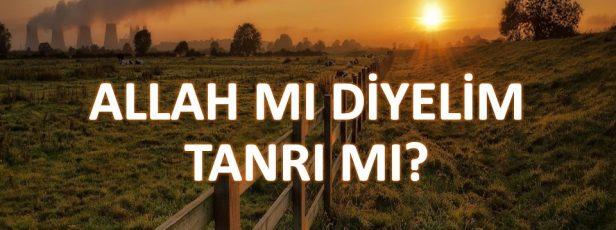 ALLAH MI DİYELİM TANRI MI? / ALLAH'A TANRI DENİR Mİ?
